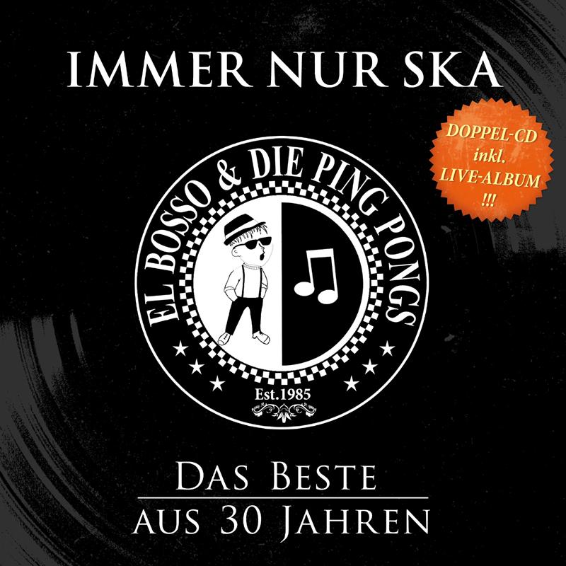 Pork Pie El Bosso & die Ping Pongs - IMMER NUR SKA - DAS BESTE AUS 30 JAHRE CD
