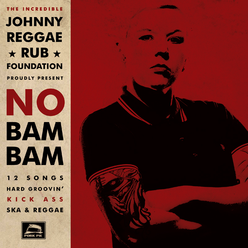 Pork Pie Johnny Reggae Rub Foundation - No Bam Bam CD Johnny Reggae Rub Foundation - No Bam Bam